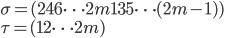 \sigma = (2~4~6~\cdots~2m~1~3~5~\cdots~(2m-1))\\ \tau=(1~2~\cdots~2m)