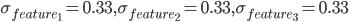 \sigma_{feature_1}=0.33, \sigma_{feature_2}=0.33, \sigma_{feature_3}=0.33