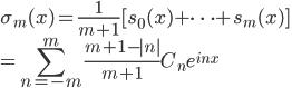 \sigma_m(x)={\displaystyle \frac{1}{m+1}[s_0(x)+\cdots+s_m(x)]}\={\displaystyle \sum_{n=-m}^{m}\frac{m+1-|n|}{m+1}}C_ne^{inx}