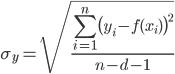 \sigma_y=\displaystyle{\sqrt{\frac{\sum_{i=1}^{n}\bigl(y_i- f(x_i)\bigr)^2}{n-d-1}}}