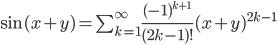 \sin (x+y)=\sum_{k=1}^{\infty} \frac{(-1)^{k+1}}{(2k-1)!}(x+y)^{2k-1}