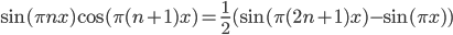 \\sin(\\pi nx)\\cos(\\pi(n+1)x)=\\frac{1}{2}(\\sin(\\pi(2n+1)x)-\\sin(\\pi x))