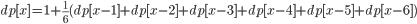 \small dp[x]=1+\frac{1}{6}(dp[x-1]+dp[x-2]+dp[x-3]+dp[x-4]+dp[x-5]+dp[x-6])