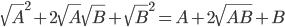 \sqrt A ^ 2 + 2 \sqrt A \sqrt B + \sqrt B ^ 2 = A + 2 \sqrt { AB } + B