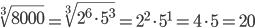 \sqrt[3]{8000}=\sqrt[3]{2^6\cdot5^3}=2^2\cdot5^1=4\cdot5=20