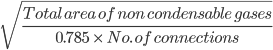 \sqrt{\frac{Total \ area \ of \ non \ condensable \ gases}{0.785 \ \times \ No. \ of \ connections }}