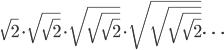 \sqrt{2} \cdot \sqrt{\sqrt{2}} \cdot \sqrt{\sqrt{\sqrt{2}}} \cdot \sqrt{\sqrt{\sqrt{\sqrt{2}}}} \cdots