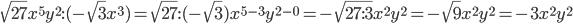 \sqrt{27} x^{5}y ^{2}:(-\sqrt{3} x^{3})=\sqrt{27}:(-\sqrt{3}) x^{5-3}y ^{2-0}}=-\sqrt{27:3}x^{2}y ^{2}}=-\sqrt{9}x^{2}y ^{2}}=-3x^{2}y ^{2}}