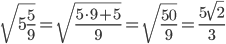 \sqrt{5\frac{5}{9}}= \sqrt{\frac{5\cdot9+5}{9}}}=\sqrt{\frac{50}{9}}}=\frac{5\sqrt2}{3}