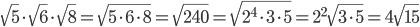 \sqrt{5}\cdot\sqrt{6}\cdot\sqrt{8}= \sqrt{5\cdot6\cdot8}= \sqrt{240}=\sqrt{2^{4}\cdot3\cdot5}=2^{2}\sqrt{3\cdot5}=4\sqrt{15}