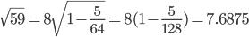 \sqrt{59}=8\sqrt{1-\frac{5}{64}}=8(1-\frac{5}{128})=7.6875