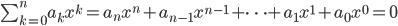\sum^{n}_{k=0}{a_k}{x^k}={a_n}{x^n}+{a_{n-1}}{x^{n-1}}+\cdots+{a_1}{x^1}+{a_0}{x^0}=0