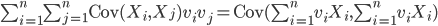 \sum^n_{i=1}\sum^n_{j=1}\mbox{Cov}(X_i,X_j)v_iv_j = \mbox{Cov}(\sum^n_{i=1}v_iX_i,\sum^n_{i=1}v_iX_i)