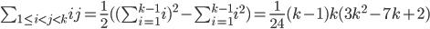 \sum_{1\leq i< j< k}ij=\frac{1}{2}((\sum_{i=1}^{k-1} i)^2-\sum_{i=1}^{k-1} i^2)=\frac{1}{24}(k-1)k(3 k^2-7k+2)