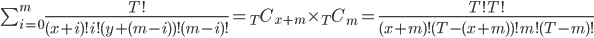\sum_{i=0}^m \frac{T!}{(x+i)!i!(y+(m-i))!(m-i)!}={}_T C_{x+m}\times{}_T C_{m}=\frac{T!T!}{(x+m)!(T-(x+m))!m!(T-m)!}