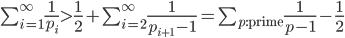 \sum_{i=1}^\infty \frac 1 {p_i} > \frac 1 2 + \sum_{i=2}^\infty \frac 1 {p_{i+1}-1} = \sum_{p:\mathrm{prime}}\frac 1 {p-1} - \frac 1 2