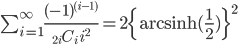 \sum_{i=1}^\infty{(-1)^{(i-1)} \over {}_{2i}C_{i}\,i^2}= 2\{ \mathrm{arcsinh}({1\over2})\}^2