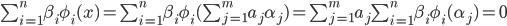\sum_{i=1}^n \beta_i\phi_i(x) = \sum_{i=1}^n \beta_i\phi_i(\sum_{j=1}^m a_j\alpha_j) = \sum_{j=1}^m a_j \sum_{i=1}^n \beta_i\phi_i(\alpha_j) = 0