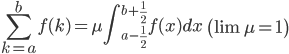 \sum_{k=a}^b f (k) = \mu \int_{a-\frac 1 2}^{b+\frac 1 2} f(x) dx \qquad \left(\lim \mu = 1 \right)