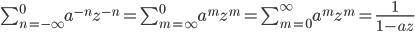 \sum_{n=-\infty}^0a^{-n}z^{-n} = \sum_{m=\infty}^0a^{m}z^{m} = \sum_{m=0}^{\infty}a^{m}z^{m} = \frac{1}{1-az}
