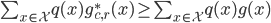 \sum_{x\in\mathcal{X}} q(x)g^*_{c,r}(x) \geq \sum_{x\in\mathcal{X}} q(x)g(x)