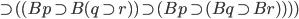 \supset ( (Bp\supset B(q\supset r) )\supset (Bp\supset (Bq\supset Br) ) ) )