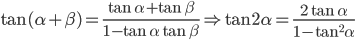 \tan(\alpha + \beta) = \frac{\tan\alpha+\tan\beta}{1 - \tan\alpha\tan\beta} \Rightarrow \tan 2\alpha = \frac{2\tan\alpha}{1 - \tan^2 \alpha}