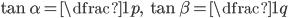 \tan\alpha=\dfrac1p,\quad \tan\beta=\dfrac1q