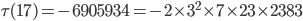 \tau (17)= -6905934=-2\times 3^2\times 7\times 23 \times 2383