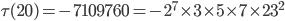 \tau (20)= -7109760=-2^7\times 3\times 5\times 7\times 23^2