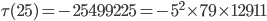 \tau (25)= -25499225=-5^2\times 79\times 12911