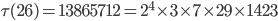\tau (26)= 13865712=2^4\times 3\times 7\times 29\times 1423