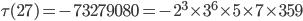 \tau (27)= -73279080=-2^3\times 3^6\times 5\times 7\times 359
