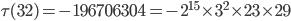 \tau (32)= -196706304=-2^{15}\times 3^2\times 23\times 29