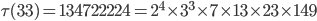 \tau (33)= 134722224=2^4\times 3^3\times 7\times 13 \times 23 \times 149