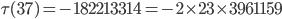 \tau (37)= -182213314=-2\times 23\times 3961159
