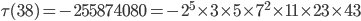 \tau (38)= -255874080=-2^5\times 3\times 5\times 7^2\times 11\times 23\times 43