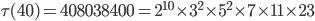 \tau (40)= 408038400=2^{10}\times 3^2\times 5^2\times 7\times 11\times 23