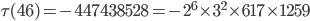\tau (46)= -447438528=-2^6\times  3^2\times 617\times 1259