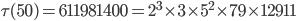 \tau (50)= 611981400=2^3\times 3\times 5^2\times 79\times 12911
