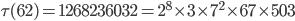 \tau (62)= 1268236032=2^8\times 3\times 7^2\times 67 \times 503