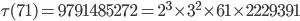 \tau (71)= 9791485272=2^3\times 3^2\times 61\times 2229391