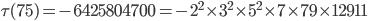 \tau (75)= -6425804700=-2^2\times 3^2\times  5^2\times 7\times 79\times 12911
