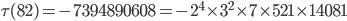 \tau (82)= -7394890608=-2^4\times 3^2\times 7\times 521 \times 14081