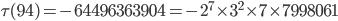 \tau (94)= -64496363904=-2^7\times 3^2\times 7\times 7998061