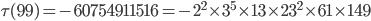 \tau (99)= -60754911516=-2^2\times 3^5\times 13\times 23^2\times 61\times 149