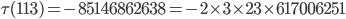 \tau(113)= -85146862638=-2\times 3\times 23 \times 617006251