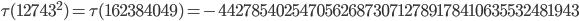 \tau(12743^2)=\tau(162384049)= -442785402547056268730712789178410635532481943