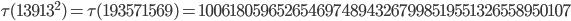 \tau(13913^2)=\tau(193571569)= 10061805965265469748943267998519551326558950107