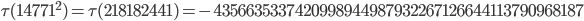 \tau(14771^2)=\tau(218182441)= -4356635337420998944987932267126644113790968187